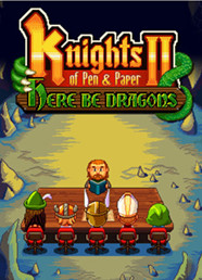 Knights of Pen and Paper II - Here Be Dragons