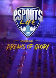 Esports Life: Ep.1 - Dreams of Glory